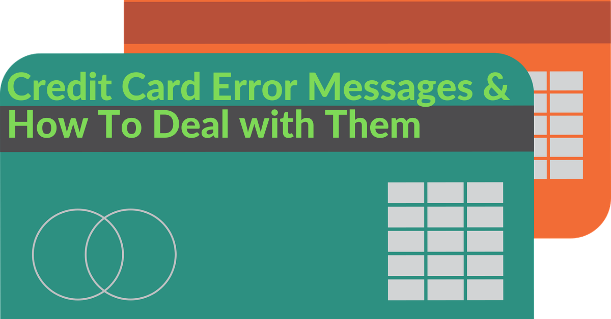 Credit Card Error Messages and How To Deal with Them