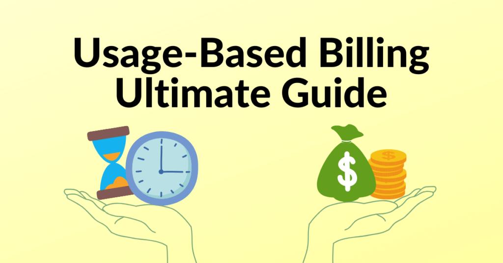 Usage-Based Billing Ultimate Guide