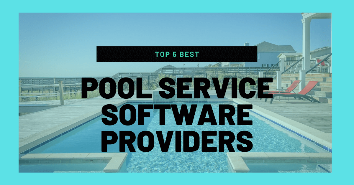 Top 5 Best Pool Service Software Providers