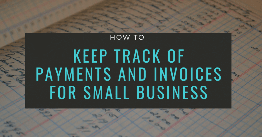 Track of Payments and Invoices for Small Business