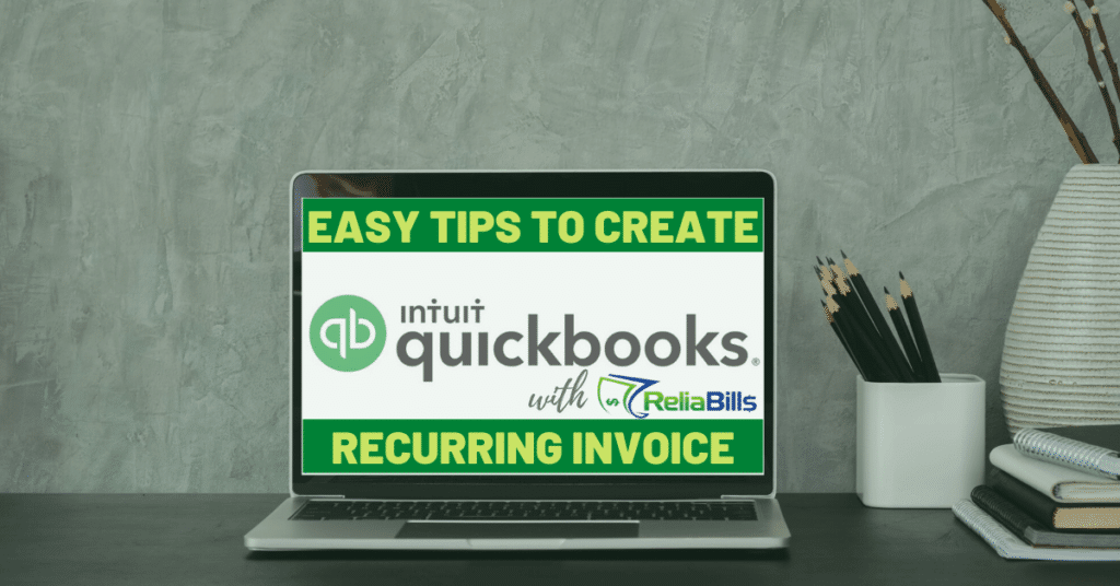 Easy Tips to Create QuickBooks Recurring Invoice with ReliaBills