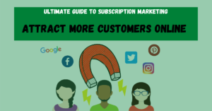 How To Attract More Customers Online - The Ultimate Guide to Subscription Marketing
