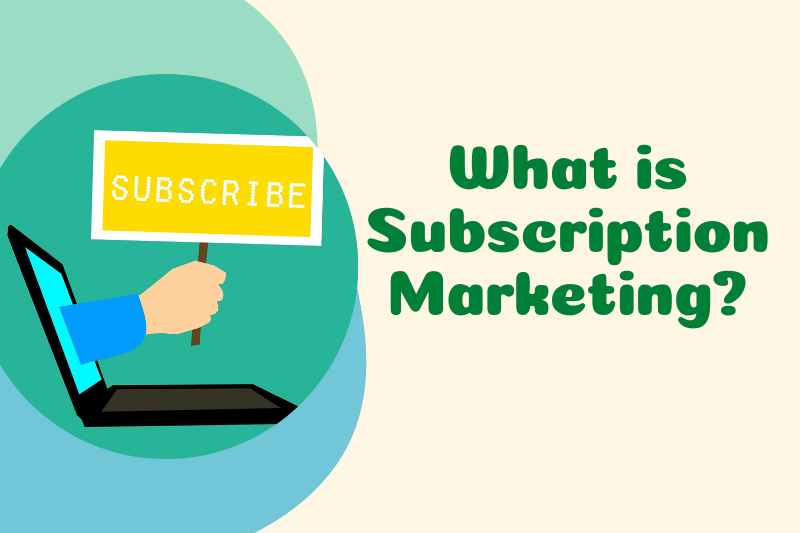 What is Subscription Marketing
