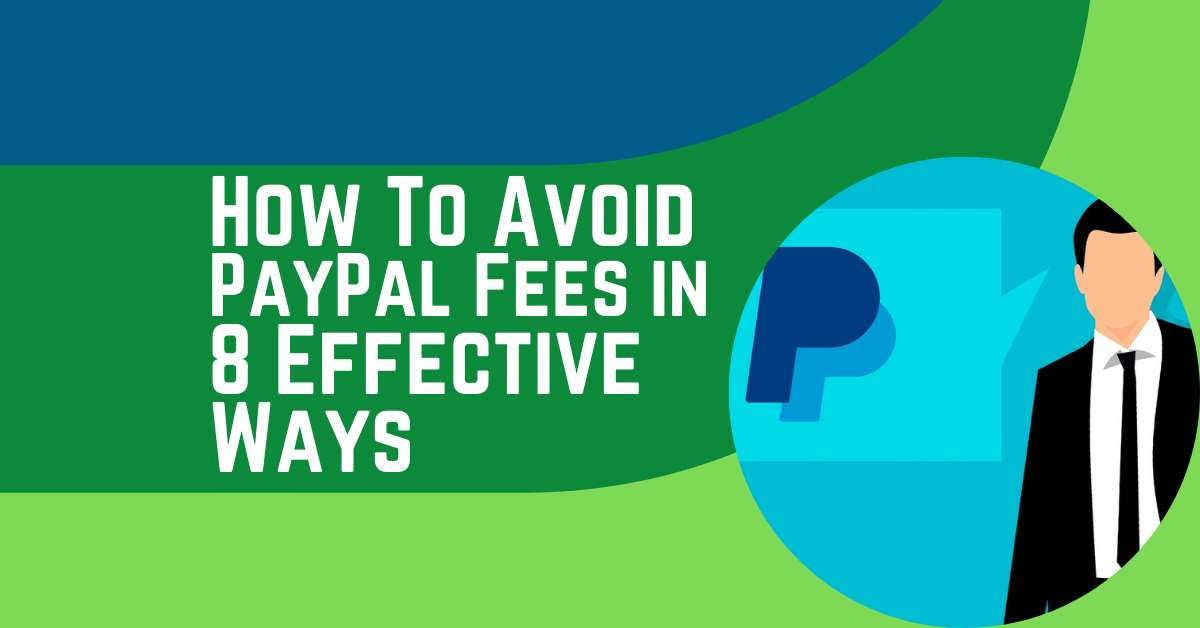 How To Avoid PayPal Fees in 8 Effective Ways