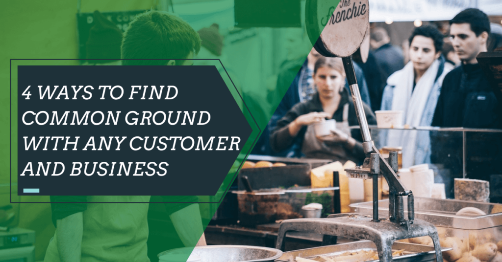 4 Ways to Find Common Ground with Any Customer And Business