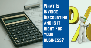 What Is Invoice Discounting and Is It Right for your Business