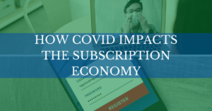 How COVID impacts the Subscription Economy