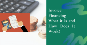 Invoice Financing and What it is and How Does it Work