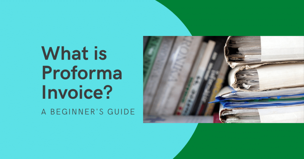 What is Proforma Invoice, a Beginner's Guide