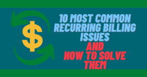 10 Most Common Recurring Billing Issues and How To Solve Them