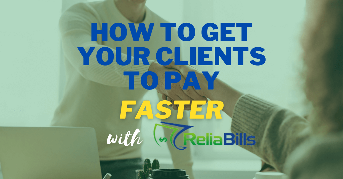 How To Get Clients To Pay Faster with ReliaBills
