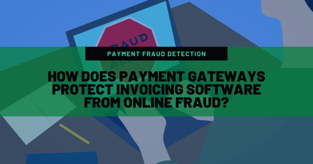 How Does Payment Gateways Protect Invoicing Software from Online Fraud