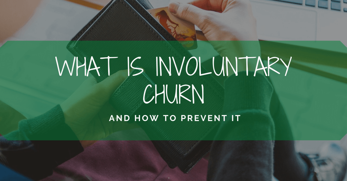 What is Involuntary Churn and How To Prevent It