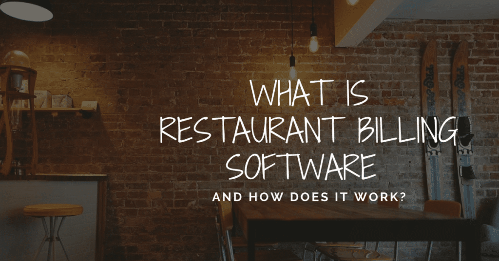 What is Restaurant Billing Software and How Does it Work