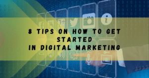 8 Tips on How To Get Started in Digital Marketing
