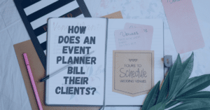 How Does an Event Planner Bill Their Clients