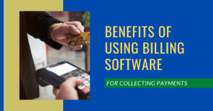 Benefits of using Billing Software for Collecting Payments