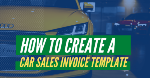 How To Create a Car Sales Invoice Template