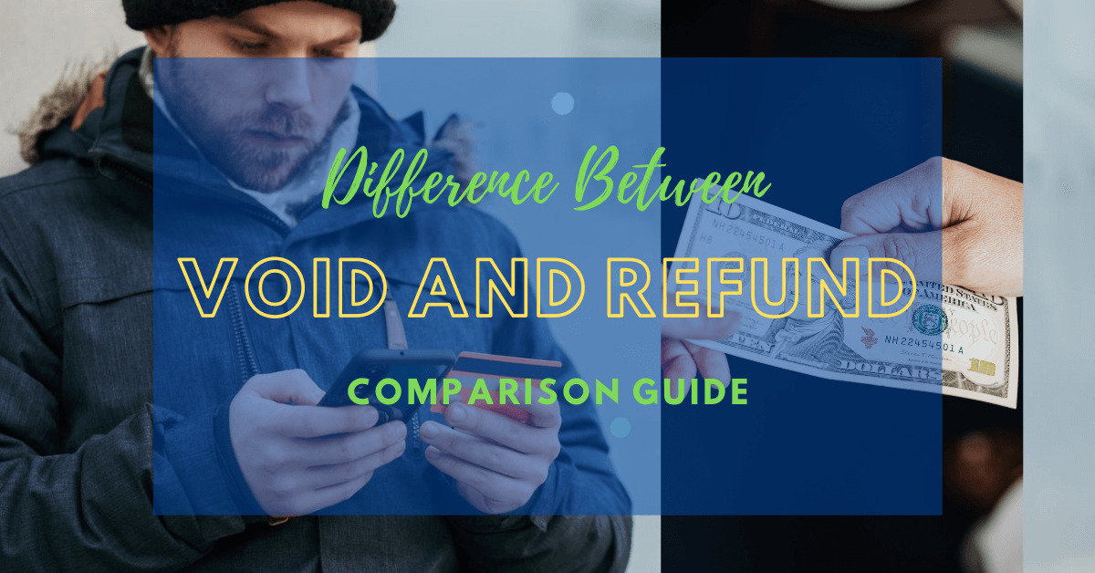 Difference Between Void Transaction and Refund