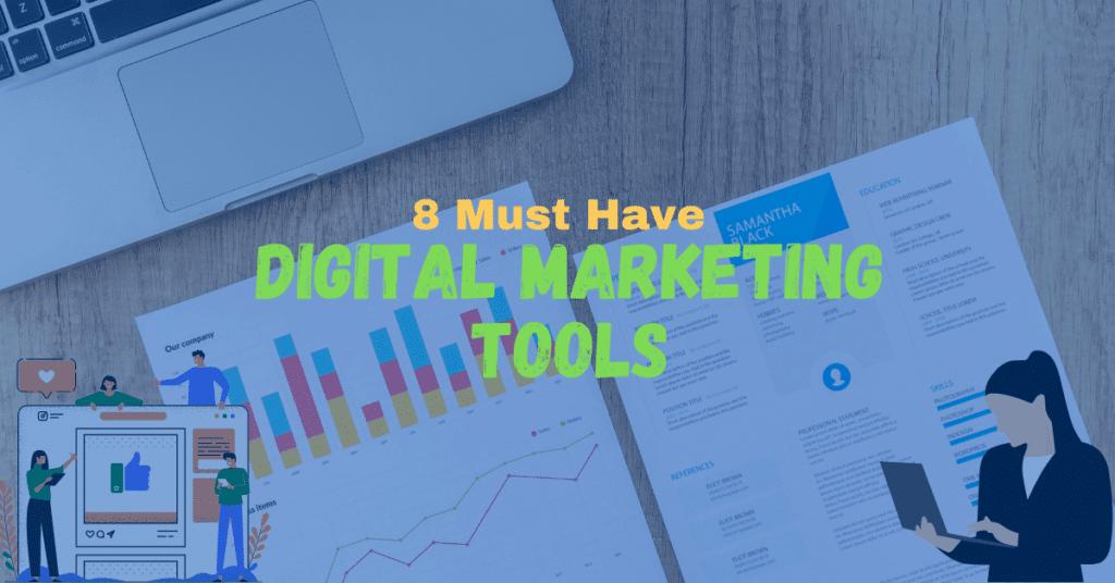 8 Must Have Digital Marketing Tools