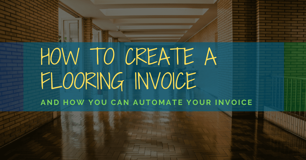 How To Create A Flooring Invoice and How You Can Automate your Invoice