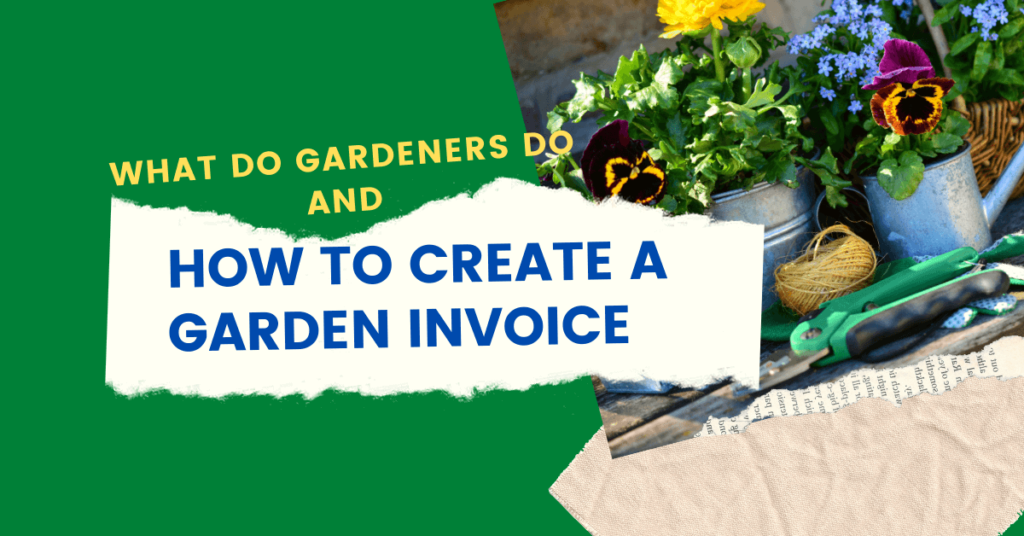 What Do Gardeners Do and How To Create a Garden Invoice