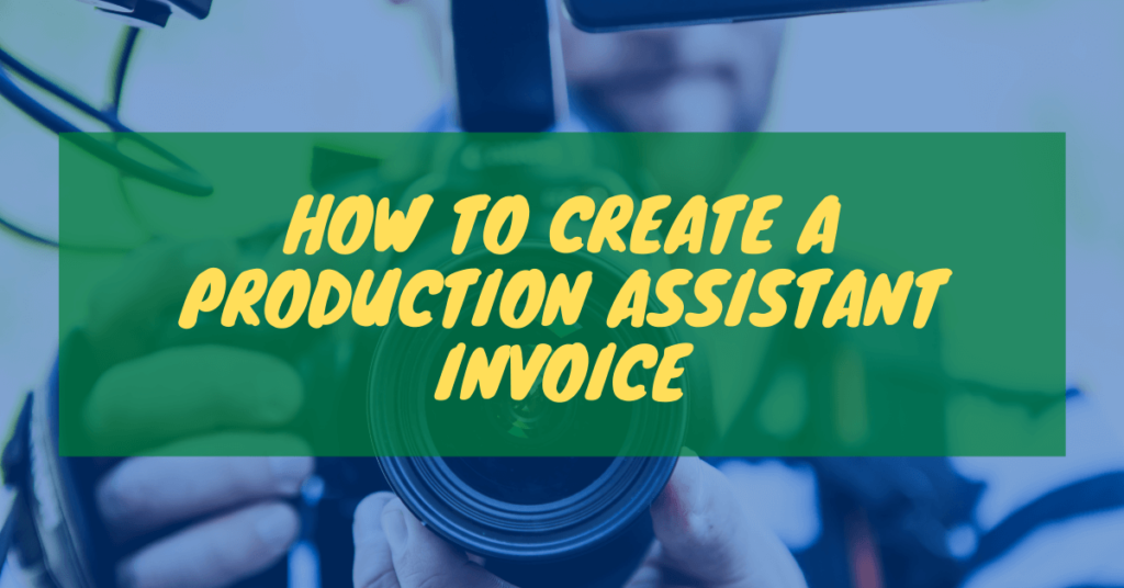How To Create a Production Assistant Invoice Template