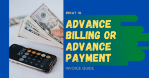 What is Advance Billing or Advance Payment Invoice Guide