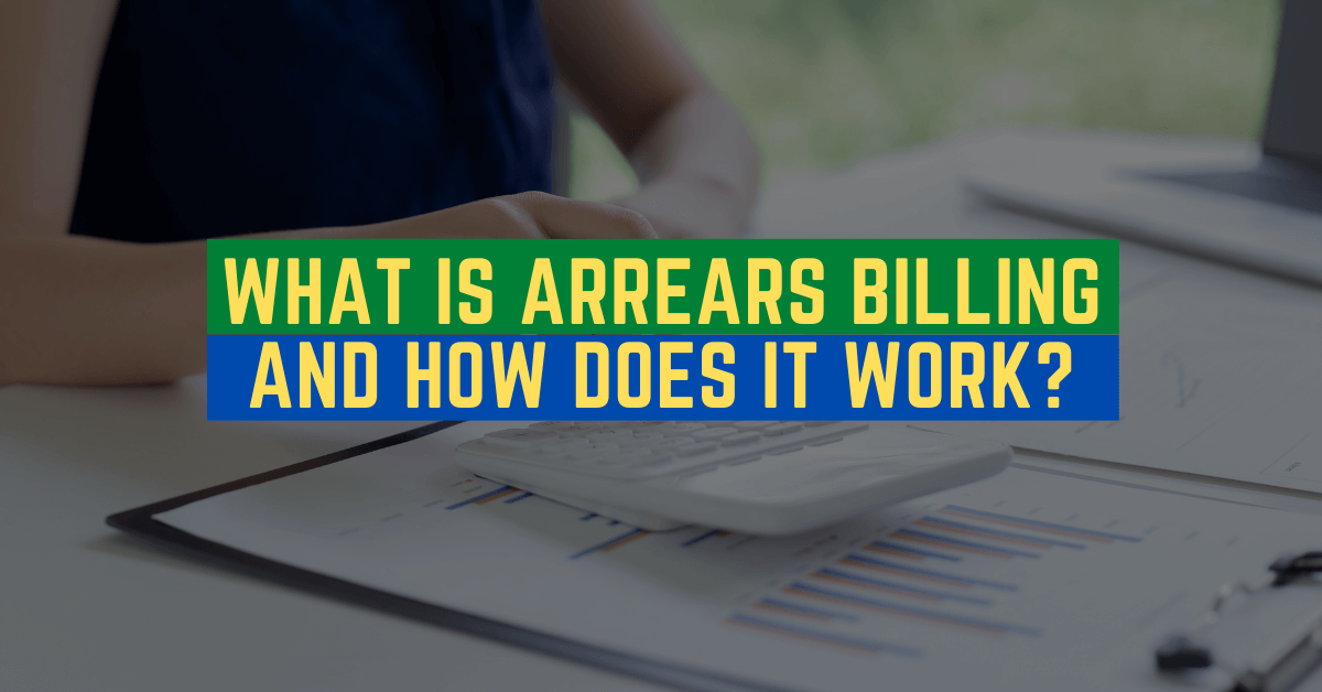What is Arrears Billing and How Does It Work