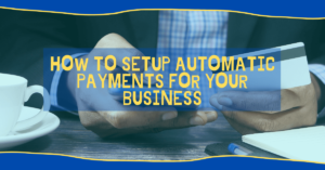 How to Setup Automatic Payments for your Business