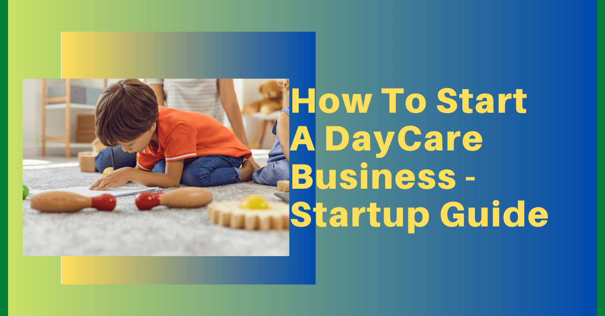 How To Start a Daycare Business Startup Guide