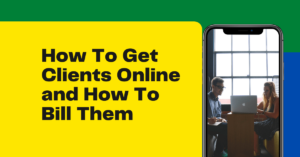How To Get Clients Online and How To Bill Them