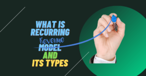 What is Recurring Revenue Model and its Types