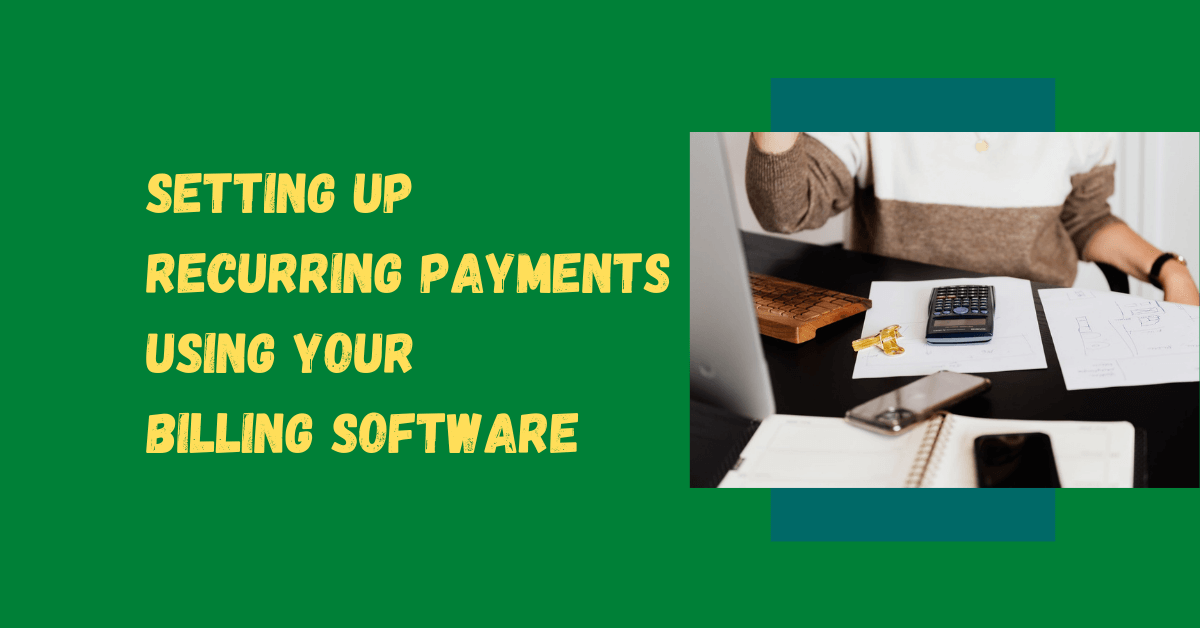How to Set Up Recurring Payments using your Billing Software