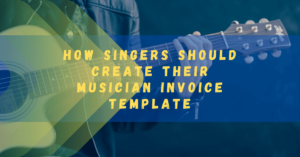 How Singers Should Create their Musician Invoice Template