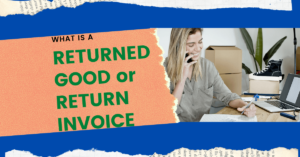 What is a Returned Good Invoice or Return Invoice